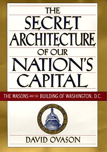 The Secret Architecture of Our Nation's Capital : The Masons and the Building of Washington, D.C.