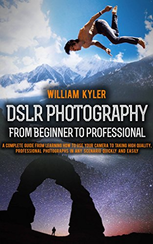 DSLR Photography: From Beginner to Professional: A complete guide from learning how to use your camera to taking high quality, professional photographs ... Panasonic, photography) (English Edition)