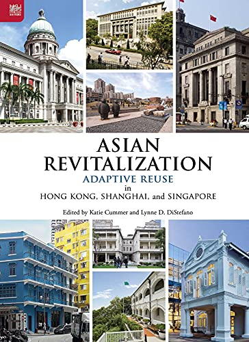 Compare Textbook Prices for Asian Revitalization: Adaptive Reuse in Hong Kong, Shanghai, and Singapore  ISBN 9789888528561 by Cummer, Katie,DiStefano, Lynne D.