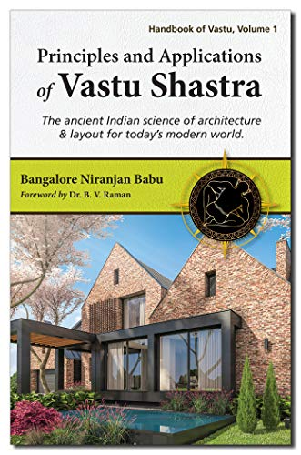 Principles and Applications of Vastu Shastra: The ancient Indian science of architecture & layout for today\'s modern world (English Edition)