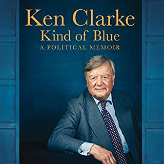 Kind of Blue     A Political Memoir              By:                                                                                                                                 Ken Clarke                               Narrated by:                                                                                                                                 Ken Clarke                      Length: 23 hrs and 29 mins     249 ratings     Overall 4.6