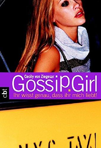 Gossip Girl 2: Ihr wisst genau, dass ihr mich liebt! (Die Gossip Girl-Serie, Band 4)