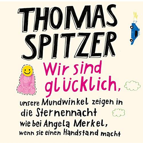 Wir sind glücklich, unsere Mundwinkel zeigen in die Sternennacht wie bei Angela Merkel, wenn sie einen Handstand macht Titelbild