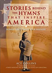 Stories Behind the Hymns That Inspire America: Songs That Unite Our Nation (Stories Behind Books) (English Edition)