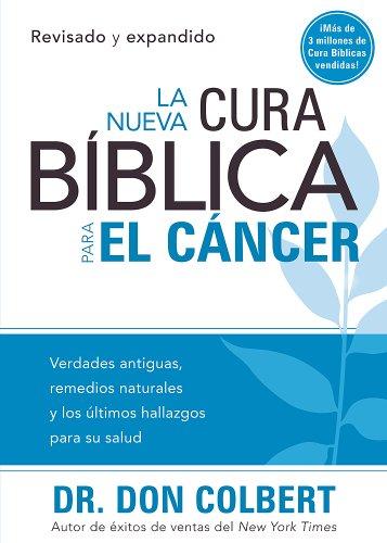 La Nueva cura bíblica para el cáncer: Verdades antiguas, remedios naturales y los últimos hallazgos para su salud (Spanish Edition)