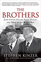 The Brothers: John Foster Dulles, Allen Dulles, and Their Secret World War by Stephen Kinzer(2014-10-07)