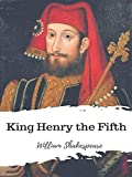 King Henry the Fifth: William Shakespeare (Drama, Plays, Poetry, Shakespeare, Literary Criticism) [Annotated]