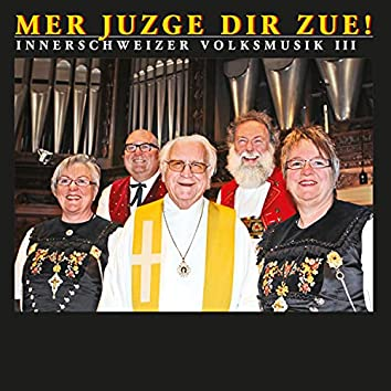 Mer juzge dir zue! (Innerschweizer Volksmusik III)