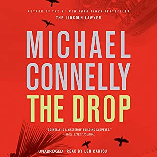 The Drop     Harry Bosch, Book 15              By:                                                                                                                                 Michael Connelly                               Narrated by:                                                                                                                                 Len Cariou                      Length: 11 hrs and 23 mins     5,556 ratings     Overall 4.4