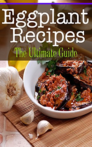 Eggplant Recipes: The Ultimate Guide