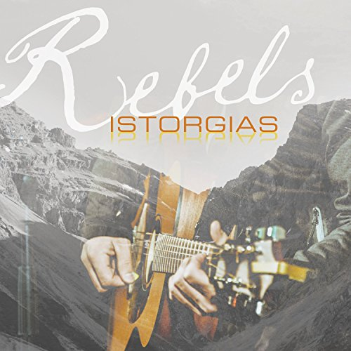 Rebels - Istorgias   Authentischer und mitreissender Rätoromanischer Folk-Rock