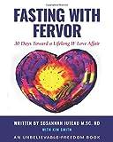 Fasting With Fervor: 30 Days Toward a Lifelong IF Love Affair