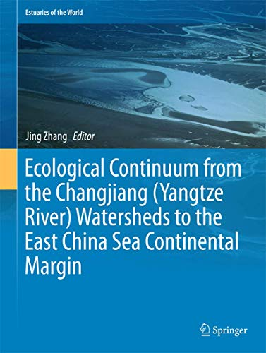 Ecological Continuum from the Changjiang (Yangtze River) Watersheds to the East China Sea Continental Margin (Estuaries of the World)