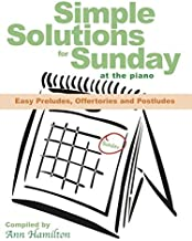 Simple Solutions for Sunday at the Piano: Easy Preludes, Offertories and Postludes