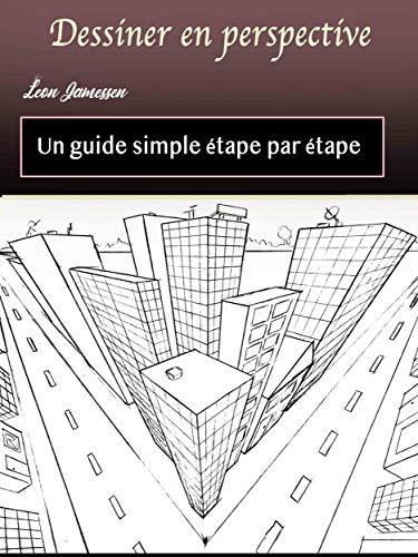 Dessiner En Perspective Un Guide Simple Etape Par Etape Ebook Leon Jamessen Amazon Fr