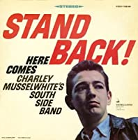 Stand Back: Here Comes Charley Musselwhite's South Side Band by Charlie Musselwhite (1990-05-07)