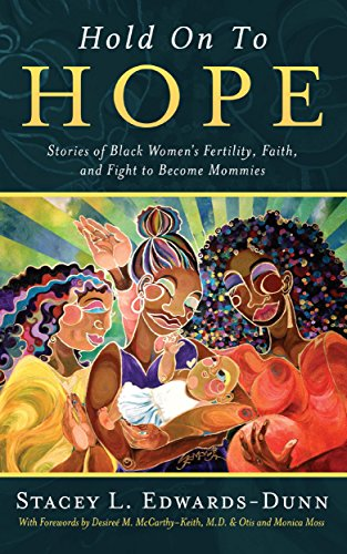 Hold Onto Hope: Stories of Black Women's Fertility, Faith, and Fight to Become Mothers