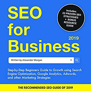 SEO for Business 2019     Step-By-Step Beginners Guide to Growth Using Search Engine Optimization, Google Analytics, Adwords, and Other Marketing Strategies              By:                                                                                                                                 Alexander Morgan                               Narrated by:                                                                                                                                 Jeffrey Michael Bella                      Length: 3 hrs and 12 mins     3 ratings     Overall 5.0
