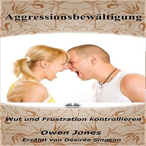 Aggressionsbewältigung: Wut und Frustration kontrollieren