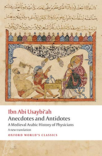 Anecdotes and Antidotes: A Medieval Arabic History of Physicians (Oxford World's Classics) (English Edition)