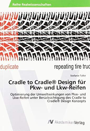 Cradle to Cradle® Design für Pkw- und Lkw-Reifen: Optimierung der Umweltwirkungen von Pkw- und Lkw-Reifen unter Berücksichtigung des Cradle to Cradle® Design Konzepts