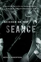 Science of the Seance: Transnational Networks and the Gendered Bodies in the Study of Psychic Phenomena, 1918-40