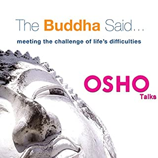 The Buddha Said     Meeting the Challenge of Life's Difficulties              By:                                                                                                                                 OSHO                               Narrated by:                                                                                                                                 OSHO                      Length: 35 hrs and 57 mins     5 ratings     Overall 4.8