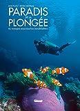 Paradis de la plongée - 65 voyages sous-marins inoubliables