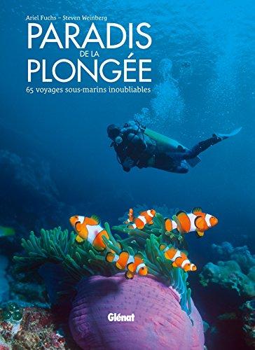 Paradis de la plongée: 65 voyages sous-marins inoubliables