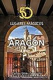 50 lugares mágicos de Aragón: 25 (Viajar)
