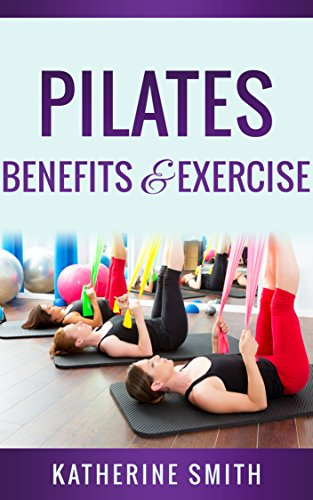 Pilates:Benefits & Exercise: A Beginners Guide Strengthen Your Body, Get Toned And Feel Alive (Pilates for beginners, Pilates, Pilates anatomy,Pilates Exercise) (English Edition)