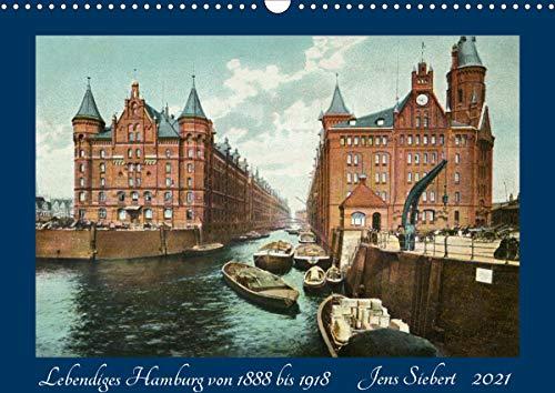 Lebendiges Hamburg von 1888 bis 1918 (Wandkalender 2021 DIN A3 quer)