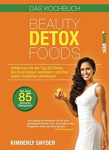 Beauty Detox Foods: Entdecken Sie die Top-50-Beauty-Foods, die Ihren Körper verändern und Ihre...