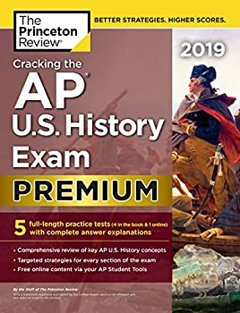 Cracking the AP U.S History Exam 2019 Premium Edition  5 Practice Tests + Complete Content Review  College Test Preparation