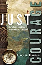 Just Courage: God's Great Expedition for the Restless Christian by Gary A. Haugen (2008-07-05)