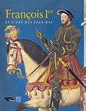 François Ier et l'art des Pays-Bas