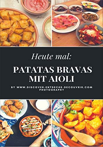 Heute: Patatas Bravas mit Aioli: Discover Entdecke Découvrir