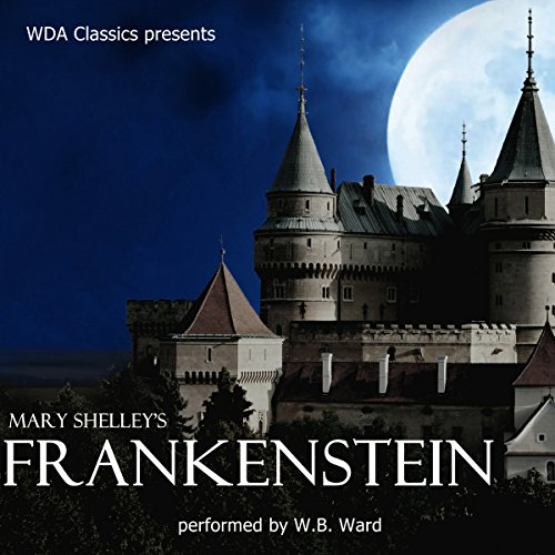 WDA Classics Presents Mary Shelley's Frankenstein                   By:                                                                                                                                 Mary Shelley                               Narrated by:                                                                                                                                 W. B. Ward                      Length: 8 hrs and 43 mins     9 ratings     Overall 4.7