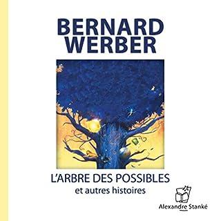 L'arbre des possibles et autres histoires                   De :                                                                                                                                 Bernard Werber                               Lu par :                                                                                                                                 Bernard Werber,                                                                                        Albert Millaire,                                                                                        Dorothée Berryman                      Durée : 1 h et 17 min     324 notations     Global 3,4