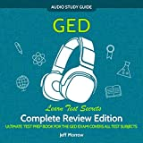 GED Audio Study Guide! Complete A-Z Review Edition!: Ultimate Test Prep Book for the GED Exam!: Covers All Test Subjects! Learn Test Secrets!