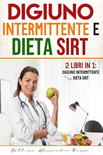 Digiuno intermittente e Dieta Sirt: |2 Libri in 1| - Digiuno intermittente e Dieta Sirt