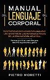 Lenguaje Corporal: 11 Estrategias exclusivas para analizar los secretos de las personas a través de la comunicación no verbal. Técnicas prácticas y sencillas para descifrar expresiones y gestos
