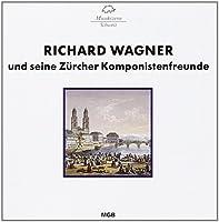 Richard Wagner und seine Zurcher Komponistenfreunde