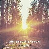 Soft Acoustic Covers Playlist