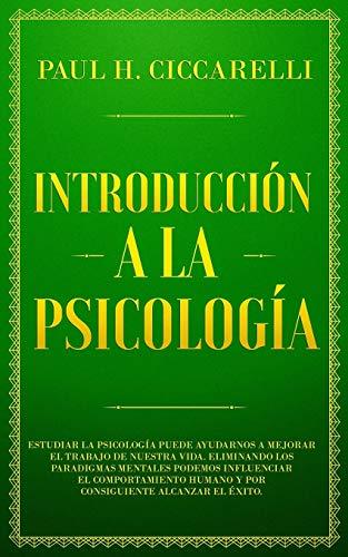 Introducción a la Psicología: Estudiar la Psicología puede ayudarnos a mejorar el trabajo de nuestra vida. Eliminando los paradigmas mentales podemos ... humano. (Life 3.0) (Spanish Edition)