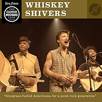Whiskey Shivers Live At the Good Music Club