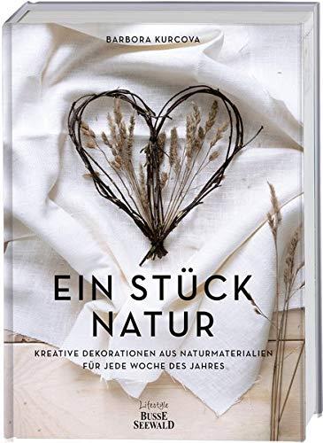 Ein Stück Natur: Kreative Dekorationen aus Naturmaterialien für jede Woche des Jahres