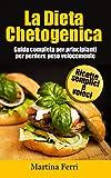 La Dieta Chetogenica: Guida completa  per principianti: per perdere peso velocemente e bruciare i grassi, comprende ricette facili e a basso contenuto di carboidrati