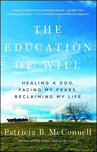 Compare Textbook Prices for The Education of Will: Healing a Dog, Facing My Fears, Reclaiming My Life Reprint Edition ISBN 9781501150173 by McConnell, Patricia B.