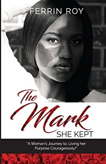 The Mark She Kept: A Woman's Journey to, Living her Purpose Courageously!